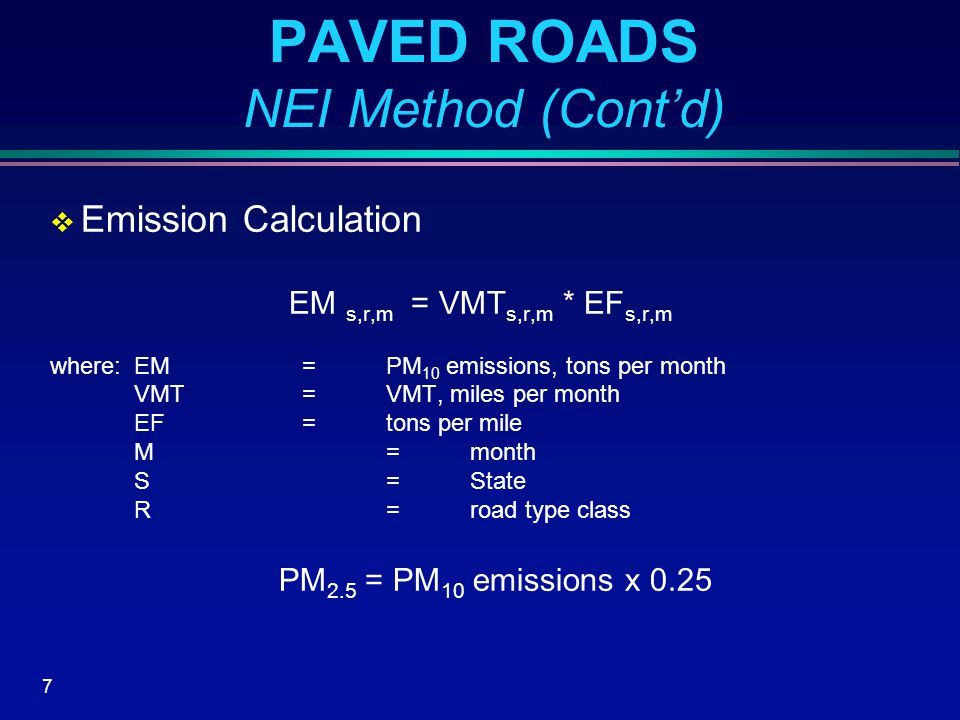 8 PAVED ROADS NEI Method (Cont'd)  Allocation of State Emissions to County Level »Paved road emissions are allocated to the county level according to the fraction of total State VMT in each county for the specific road type.