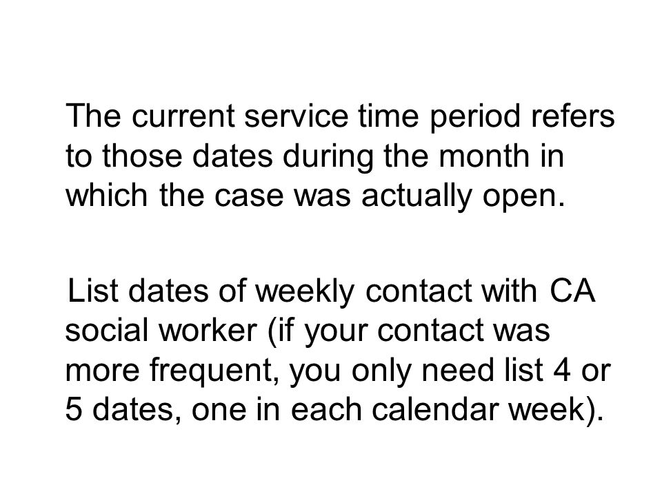 The current service time period refers to those dates during the month in which the case was actually open.