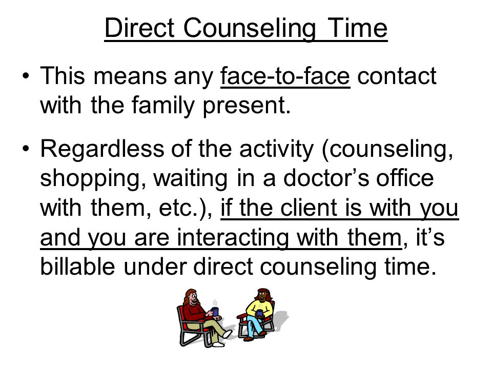 Direct Counseling Time This means any face-to-face contact with the family present.