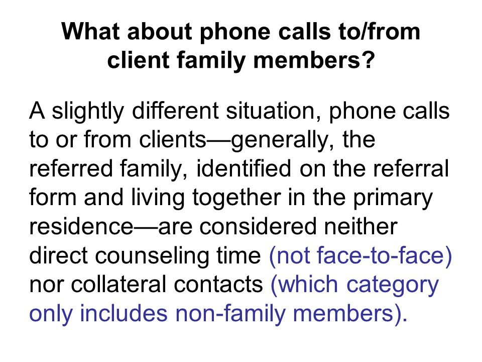 What about phone calls to/from client family members.