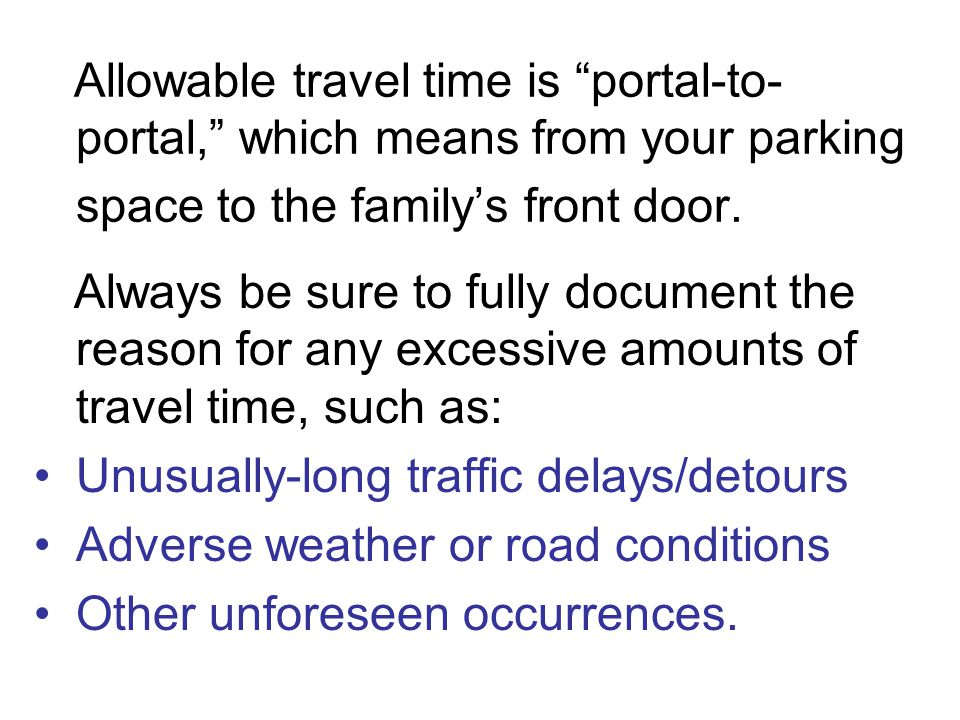 Allowable travel time is portal-to- portal, which means from your parking space to the family's front door.