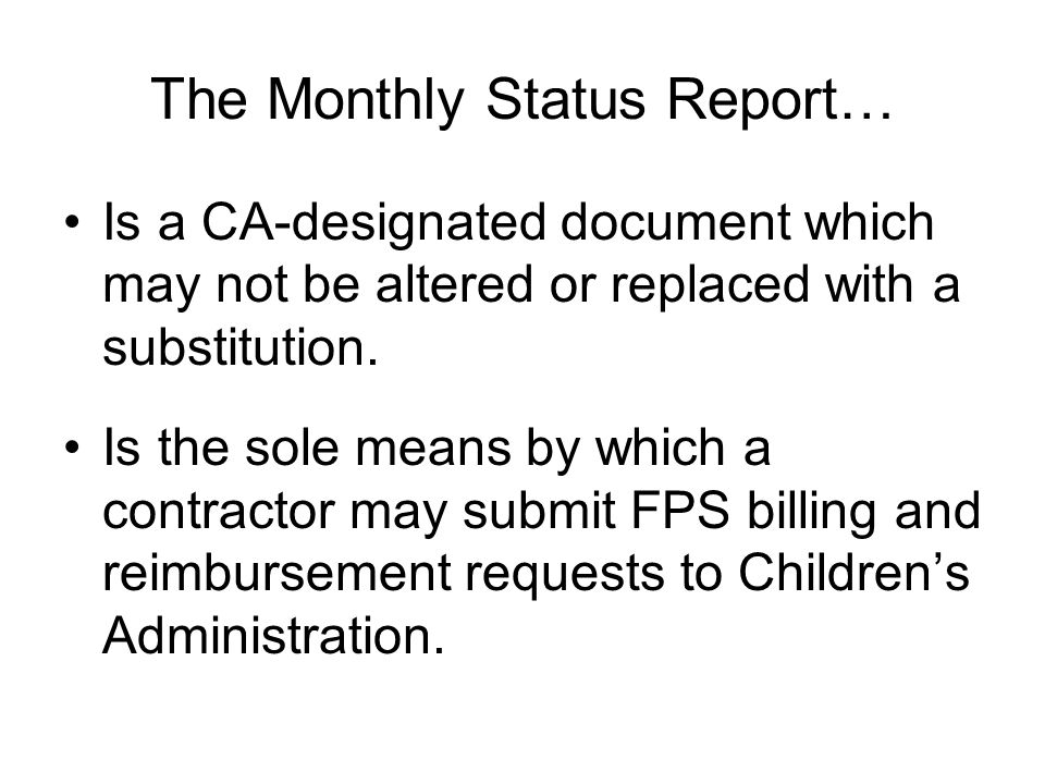 The Monthly Status Report… Is a CA-designated document which may not be altered or replaced with a substitution.