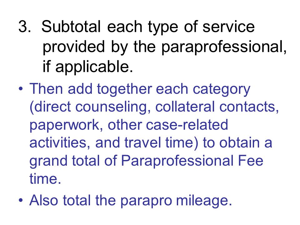 3. Subtotal each type of service provided by the paraprofessional, if applicable.