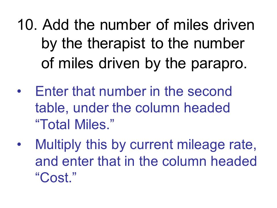 10. Add the number of miles driven by the therapist to the number of miles driven by the parapro.