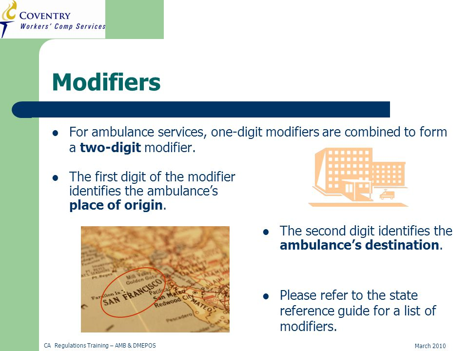March 2010 CA Regulations Training – AMB & DMEPOS Modifiers For ambulance services, one-digit modifiers are combined to form a two-digit modifier.