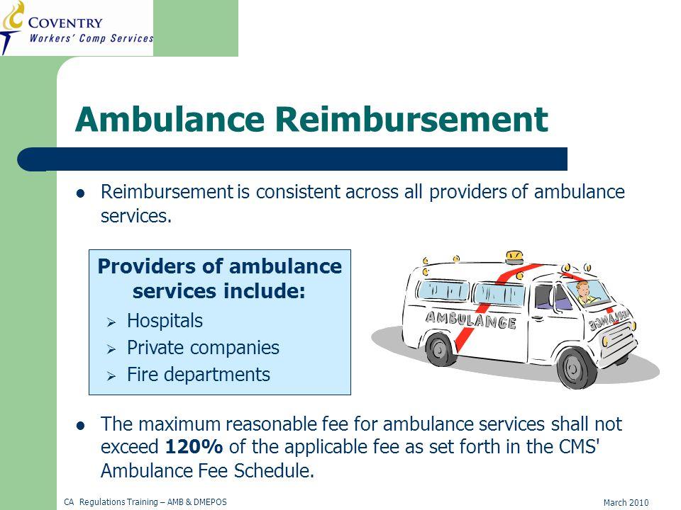 March 2010 CA Regulations Training – AMB & DMEPOS Ambulance Reimbursement Reimbursement is consistent across all providers of ambulance services.