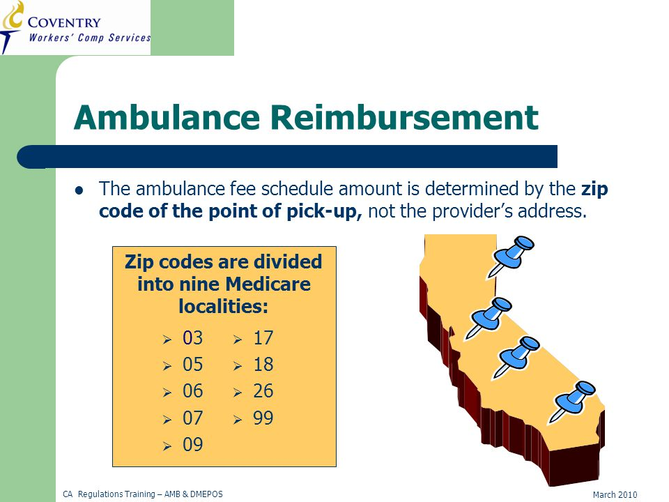 March 2010 CA Regulations Training – AMB & DMEPOS Ambulance Reimbursement The ambulance fee schedule amount is determined by the zip code of the point of pick-up, not the provider's address.