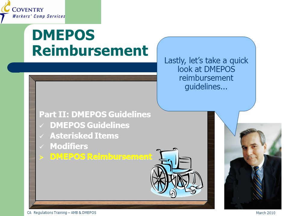 March 2010 CA Regulations Training – AMB & DMEPOS DMEPOS Reimbursement Lastly, let's take a quick look at DMEPOS reimbursement guidelines...