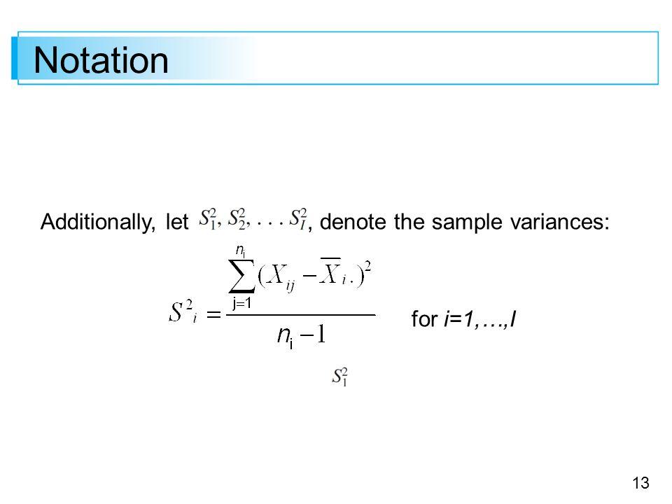 13 Notation Additionally, let, denote the sample variances: for i=1,…,I
