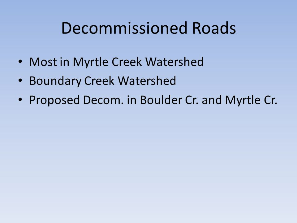 Decommissioned Roads Most in Myrtle Creek Watershed Boundary Creek Watershed Proposed Decom. in Boulder Cr. and Myrtle Cr.