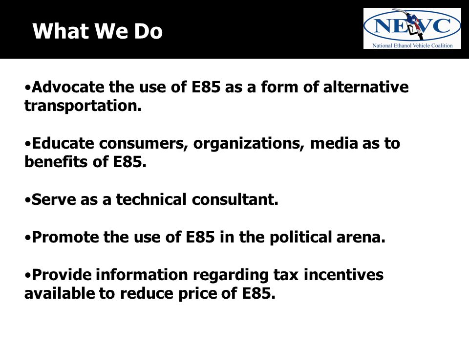 What We Do Advocate the use of E85 as a form of alternative transportation.