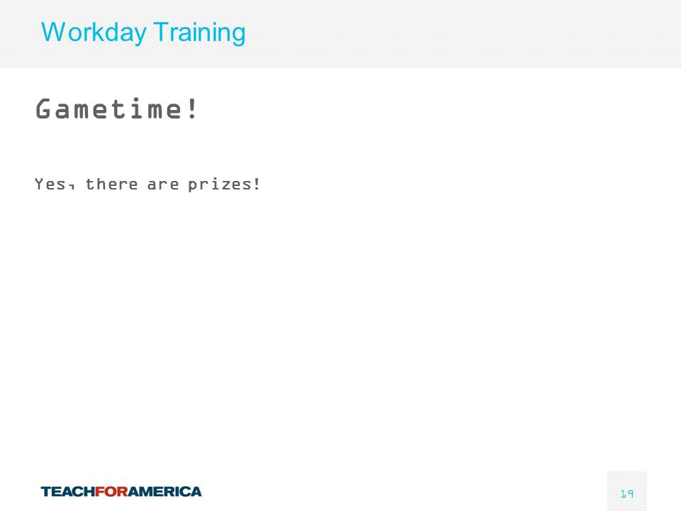 19 Workday Training Gametime! Yes, there are prizes!
