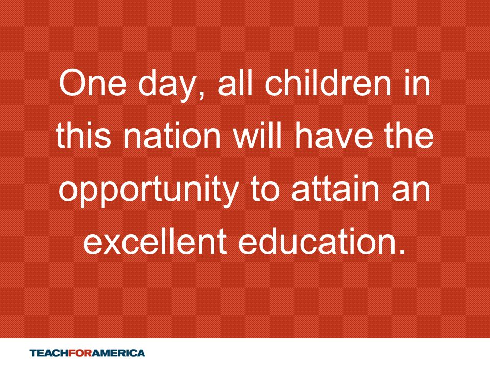 23 One day, all children in this nation will have the opportunity to attain an excellent education.