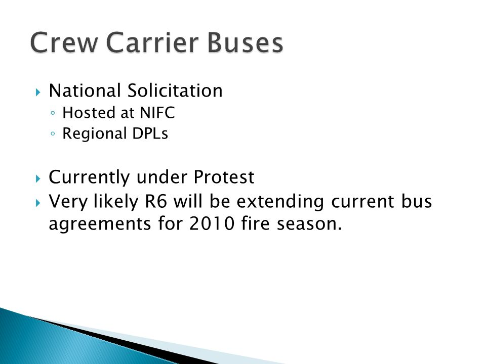  National Solicitation ◦ Hosted at NIFC ◦ Regional DPLs  Currently under Protest  Very likely R6 will be extending current bus agreements for 2010