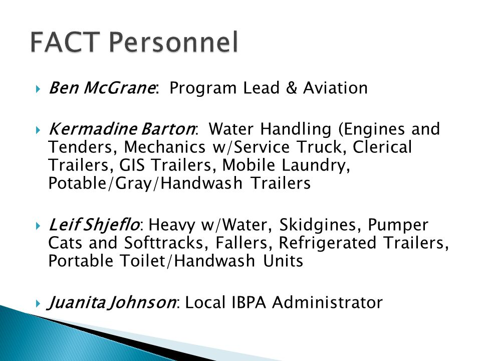  Ben McGrane: Program Lead & Aviation  Kermadine Barton: Water Handling (Engines and Tenders, Mechanics w/Service Truck, Clerical Trailers, GIS Trai