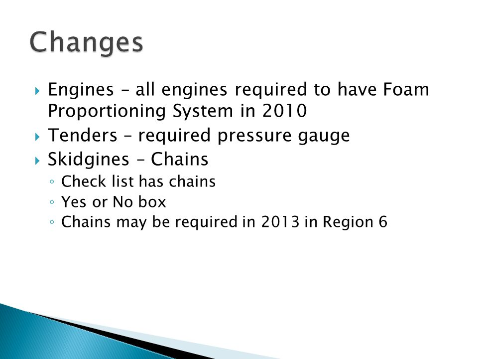  Engines – all engines required to have Foam Proportioning System in 2010  Tenders – required pressure gauge  Skidgines – Chains ◦ Check list has c