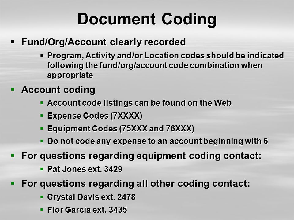 Document Coding  Fund/Org/Account clearly recorded  Program, Activity and/or Location codes should be indicated following the fund/org/account code