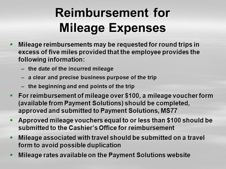 Reimbursement for Mileage Expenses  Mileage reimbursements may be requested for round trips in excess of five miles provided that the employee provid