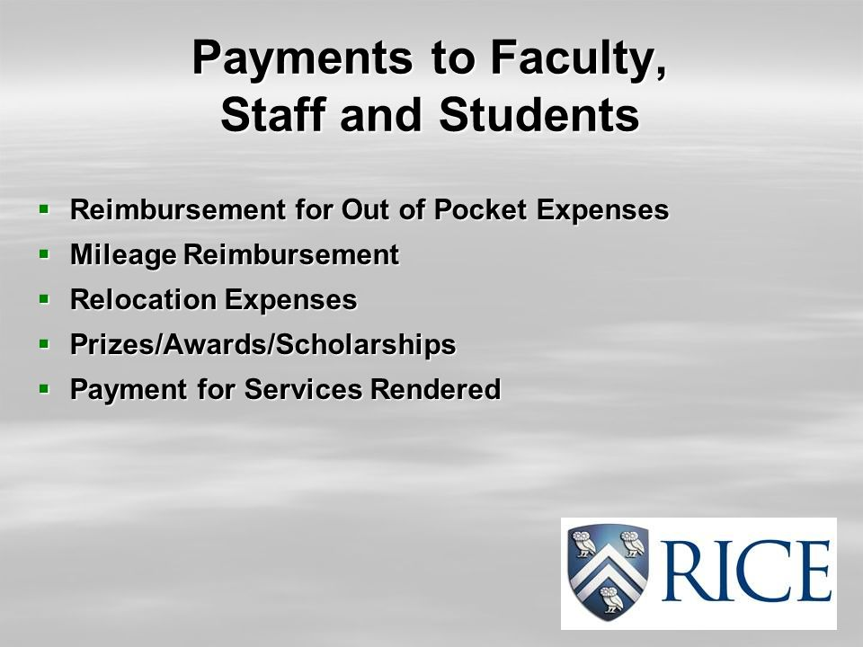 Payments to Faculty, Staff and Students  Reimbursement for Out of Pocket Expenses  Mileage Reimbursement  Relocation Expenses  Prizes/Awards/Schol