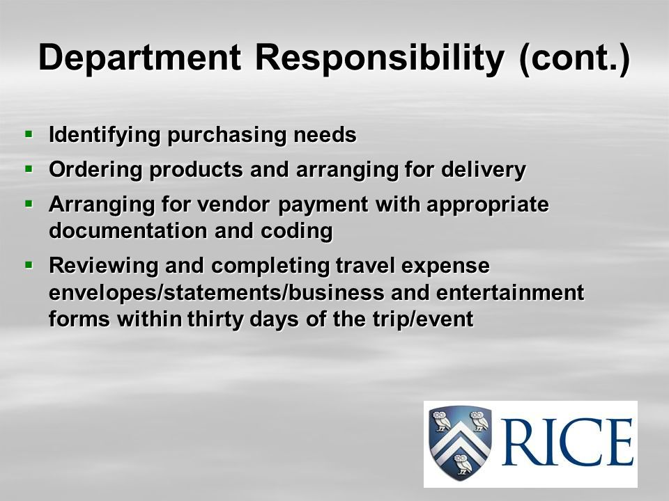 Department Responsibility (cont.)  Identifying purchasing needs  Ordering products and arranging for delivery  Arranging for vendor payment with ap