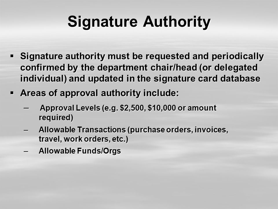 Signature Authority  Signature authority must be requested and periodically confirmed by the department chair/head (or delegated individual) and upda