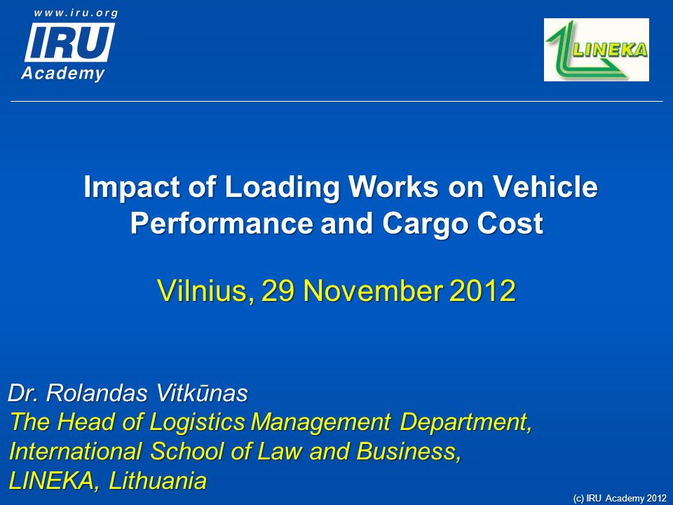 Impact of Loading Works on Vehicle Performance and Cargo Cost Impact of Loading Works on Vehicle Performance and Cargo Cost Vilnius, 29 November 2012
