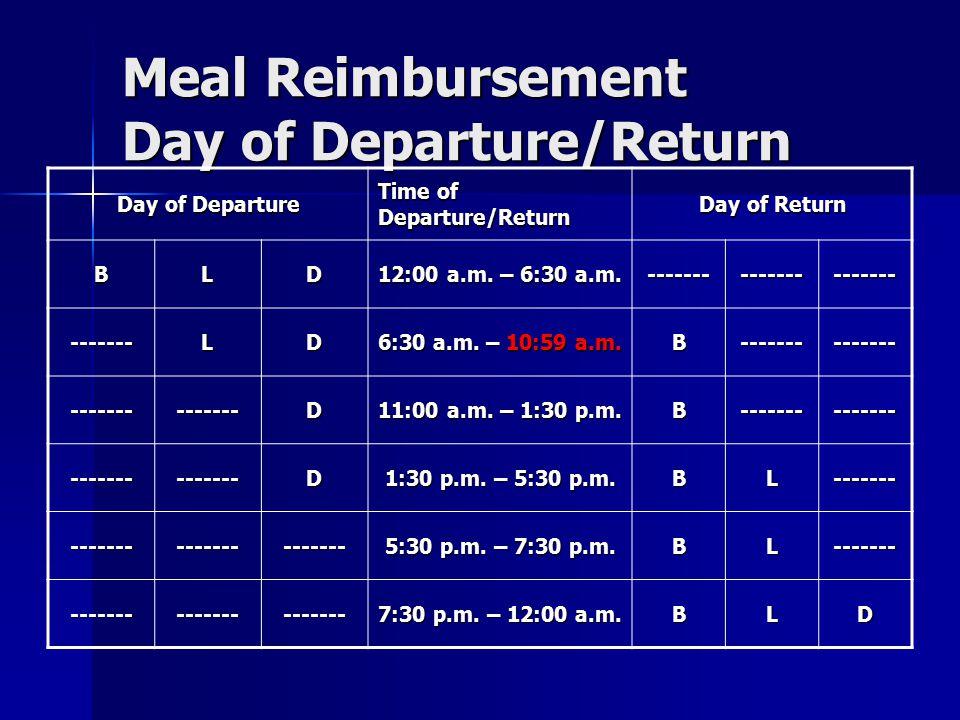 Meal Reimbursement Day of Departure/Return Day of Departure Time of Departure/Return Day of Return BLD 12:00 a.m. – 6:30 a.m. --------------------- --