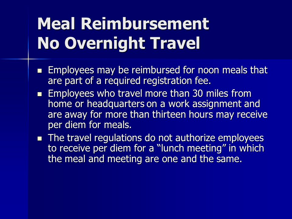 Meal Reimbursement No Overnight Travel Employees may be reimbursed for noon meals that are part of a required registration fee. Employees may be reimb