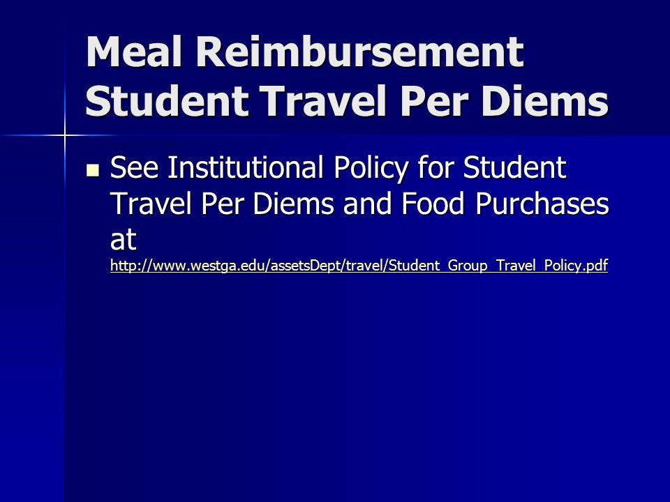 Meal Reimbursement Student Travel Per Diems See Institutional Policy for Student Travel Per Diems and Food Purchases at http://www.westga.edu/assetsDe