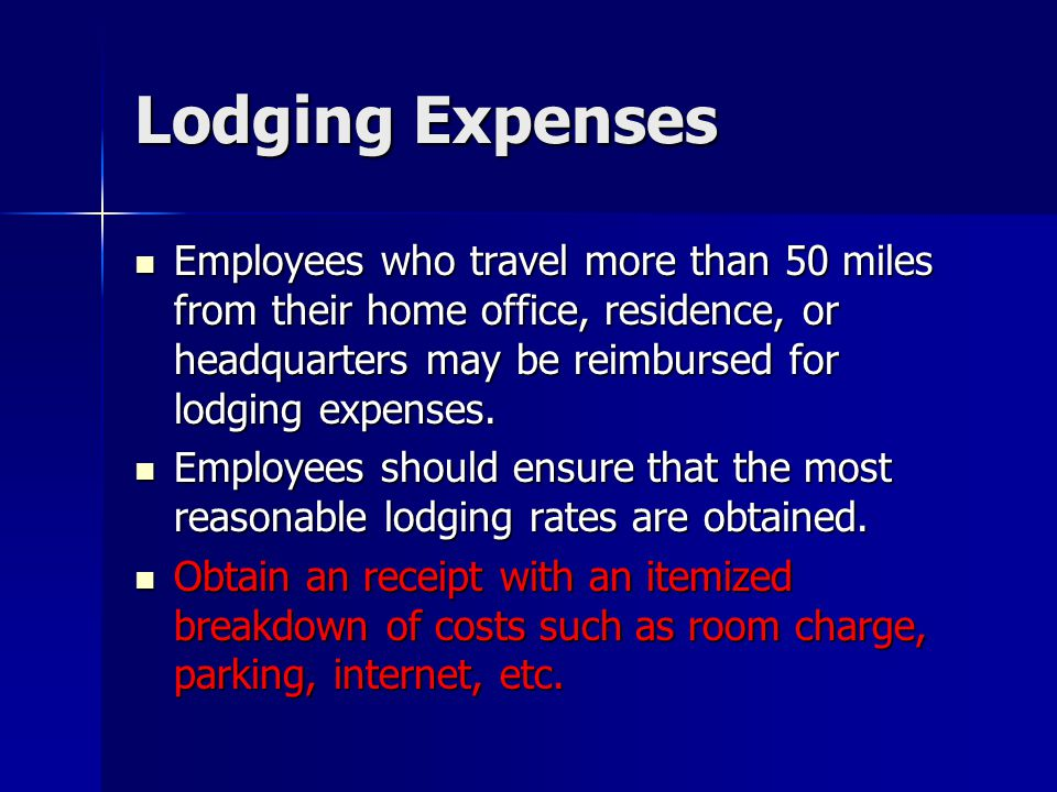 Lodging Expenses Employees who travel more than 50 miles from their home office, residence, or headquarters may be reimbursed for lodging expenses. Em