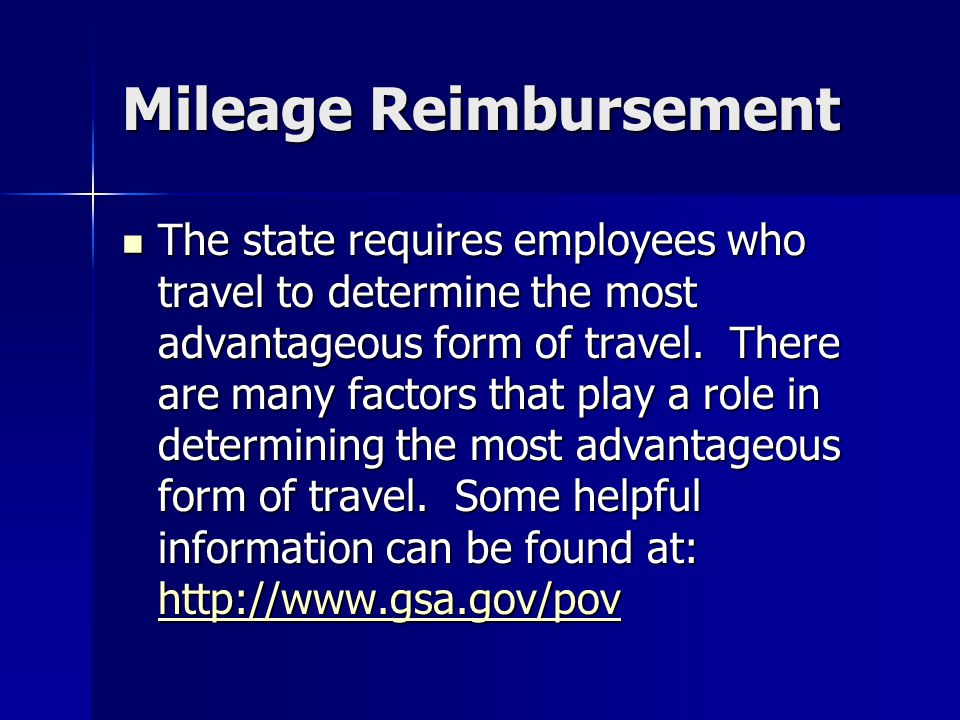 Mileage Reimbursement The state requires employees who travel to determine the most advantageous form of travel. There are many factors that play a ro