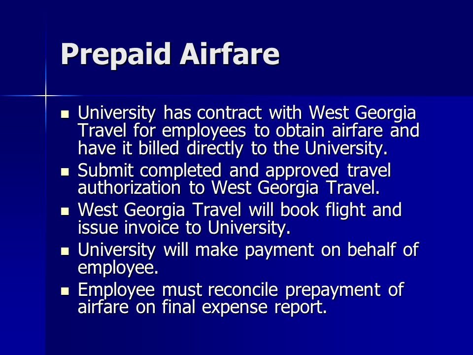 Prepaid Airfare University has contract with West Georgia Travel for employees to obtain airfare and have it billed directly to the University. Univer