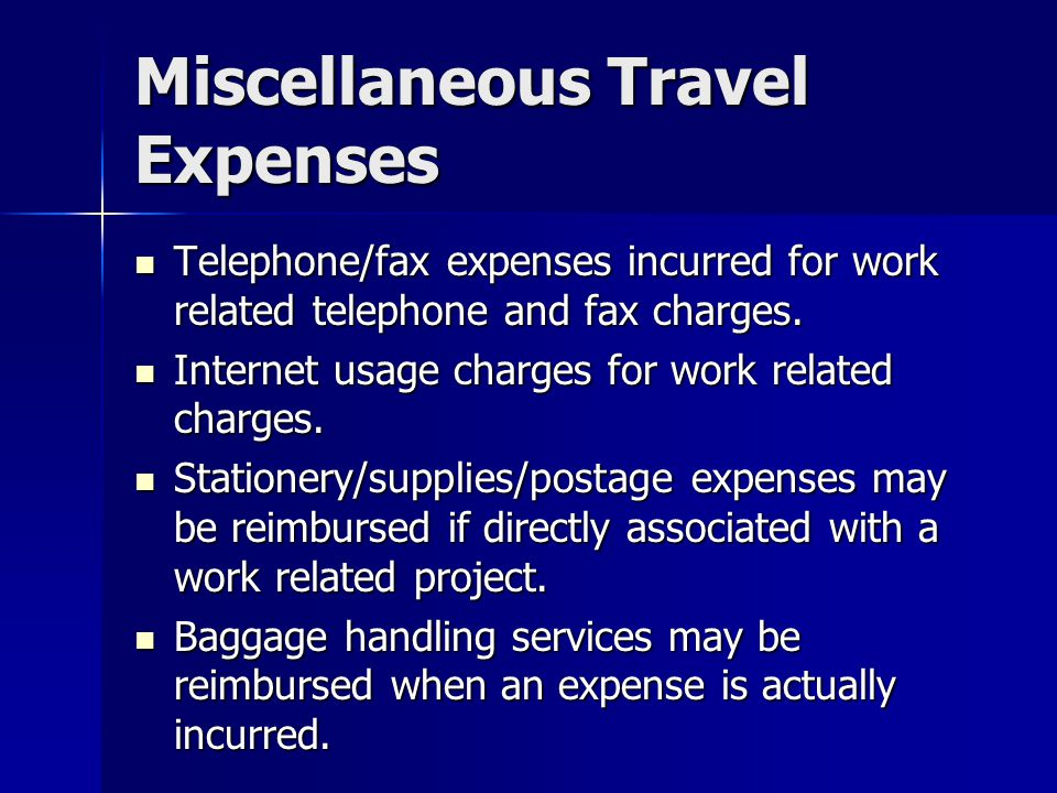 Miscellaneous Travel Expenses Telephone/fax expenses incurred for work related telephone and fax charges. Telephone/fax expenses incurred for work rel