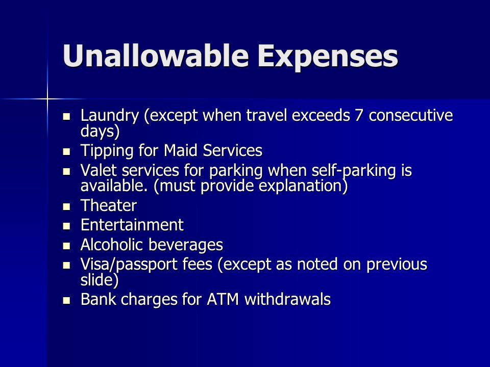 Unallowable Expenses Laundry (except when travel exceeds 7 consecutive days) Laundry (except when travel exceeds 7 consecutive days) Tipping for Maid