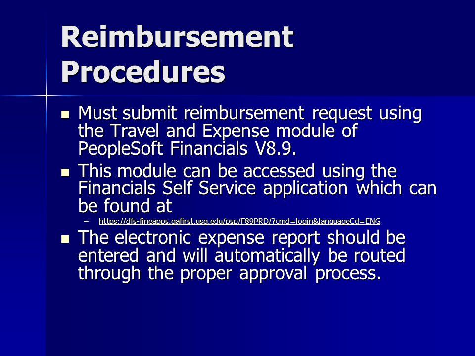Reimbursement Procedures Must submit reimbursement request using the Travel and Expense module of PeopleSoft Financials V8.9. Must submit reimbursemen