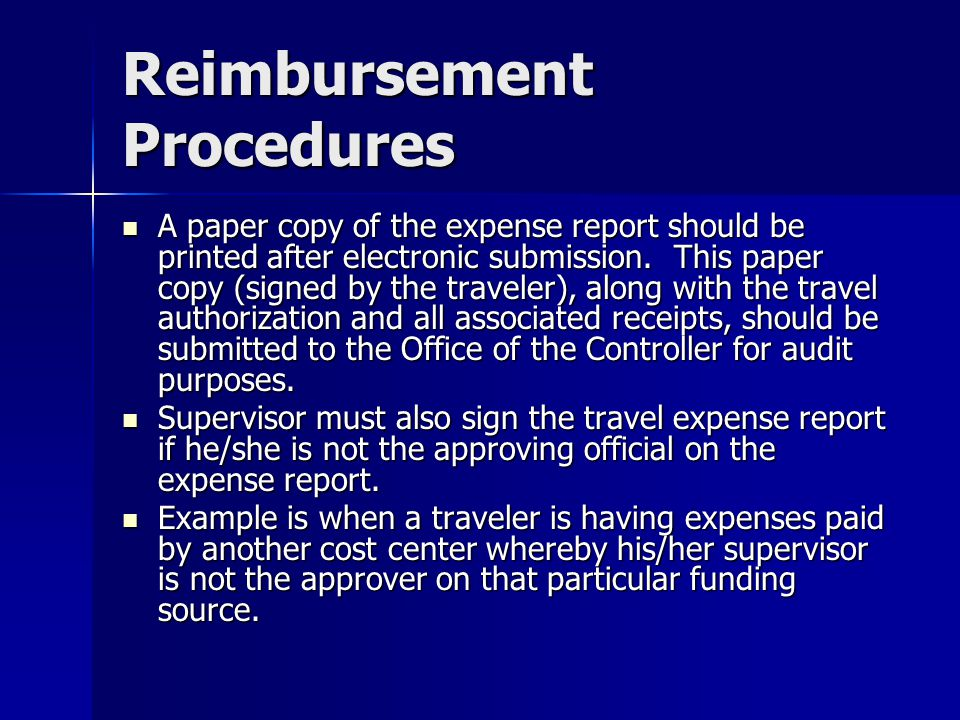 Reimbursement Procedures A paper copy of the expense report should be printed after electronic submission. This paper copy (signed by the traveler), a