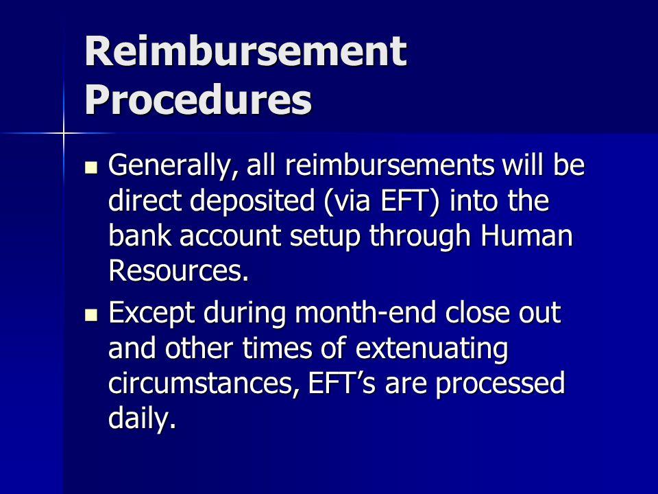 Reimbursement Procedures Generally, all reimbursements will be direct deposited (via EFT) into the bank account setup through Human Resources. General
