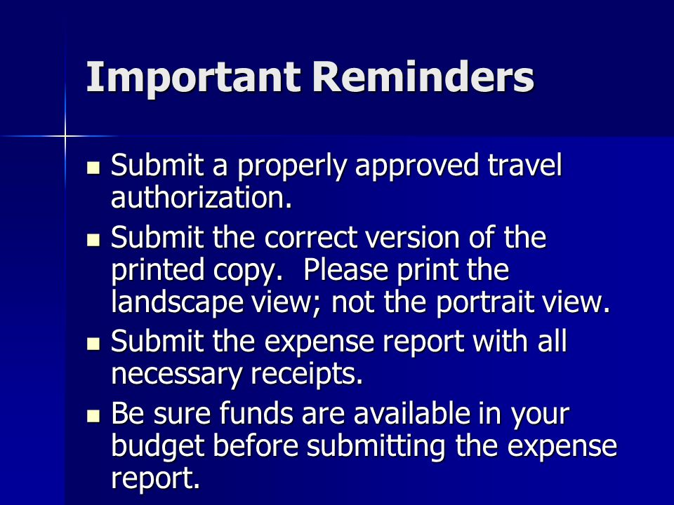 Important Reminders Submit a properly approved travel authorization. Submit a properly approved travel authorization. Submit the correct version of th