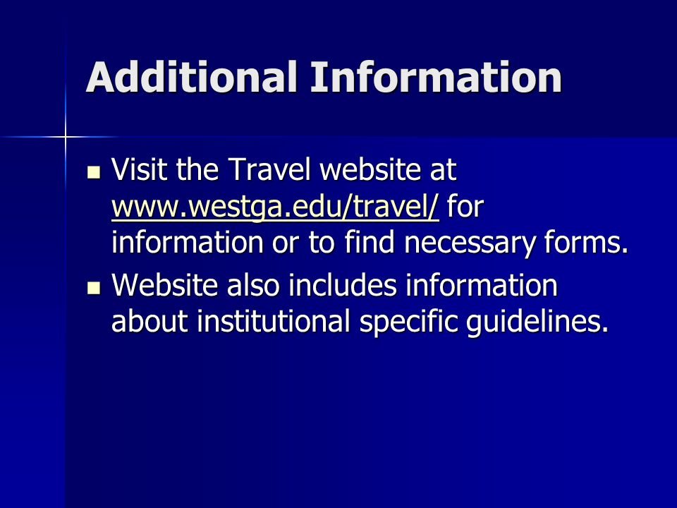 Additional Information Visit the Travel website at www.westga.edu/travel/ for information or to find necessary forms. Visit the Travel website at www.