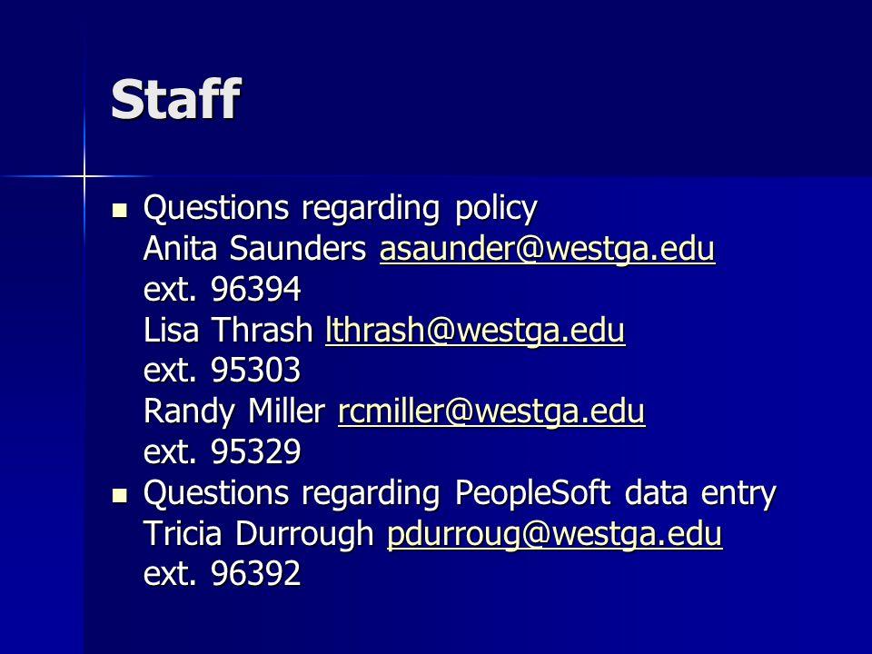 Staff Questions regarding policy Questions regarding policy Anita Saunders asaunder@westga.edu asaunder@westga.edu ext. 96394 Lisa Thrash lthrash@west