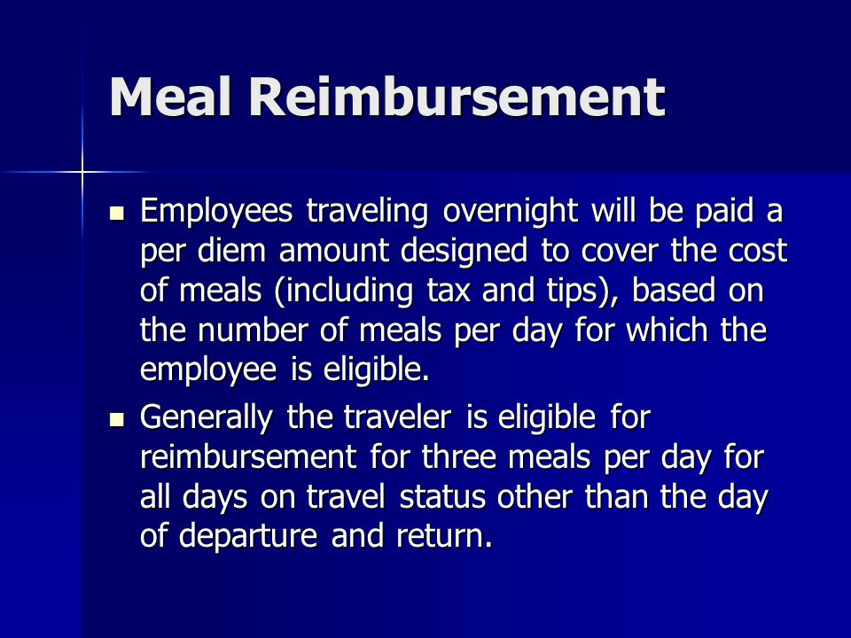 Meal Reimbursement Employees traveling overnight will be paid a per diem amount designed to cover the cost of meals (including tax and tips), based on