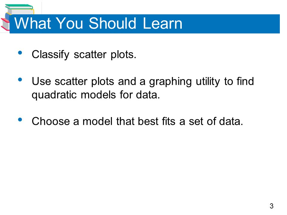 3 What You Should Learn Classify scatter plots.