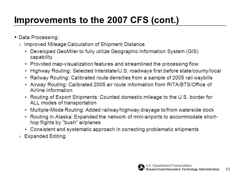 10 U.S. Department of Transportation Research and Innovative Technology Administration Improvements to the 2007 CFS (cont.)  Data Processing: □ Impro