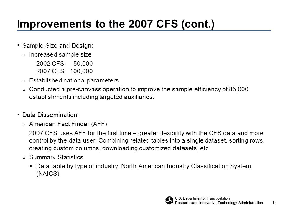 9 U.S. Department of Transportation Research and Innovative Technology Administration Improvements to the 2007 CFS (cont.)  Sample Size and Design: □