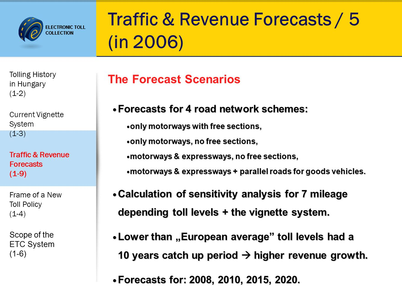 Traffic & Revenue Forecasts / 5 (in 2006) Forecasts for 4 road network schemes: Forecasts for 4 road network schemes: only motorways with free sections, only motorways with free sections, only motorways, no free sections, only motorways, no free sections, motorways & expressways, no free sections, motorways & expressways, no free sections, motorways &expressways + parallel roads for goods vehicles.