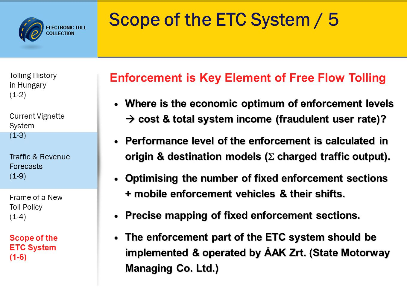Scope of the ETC System / 5 Enforcement is Key Element of Free Flow Tolling Where is the economic optimum of enforcement levels  cost & total system income (fraudulent user rate).