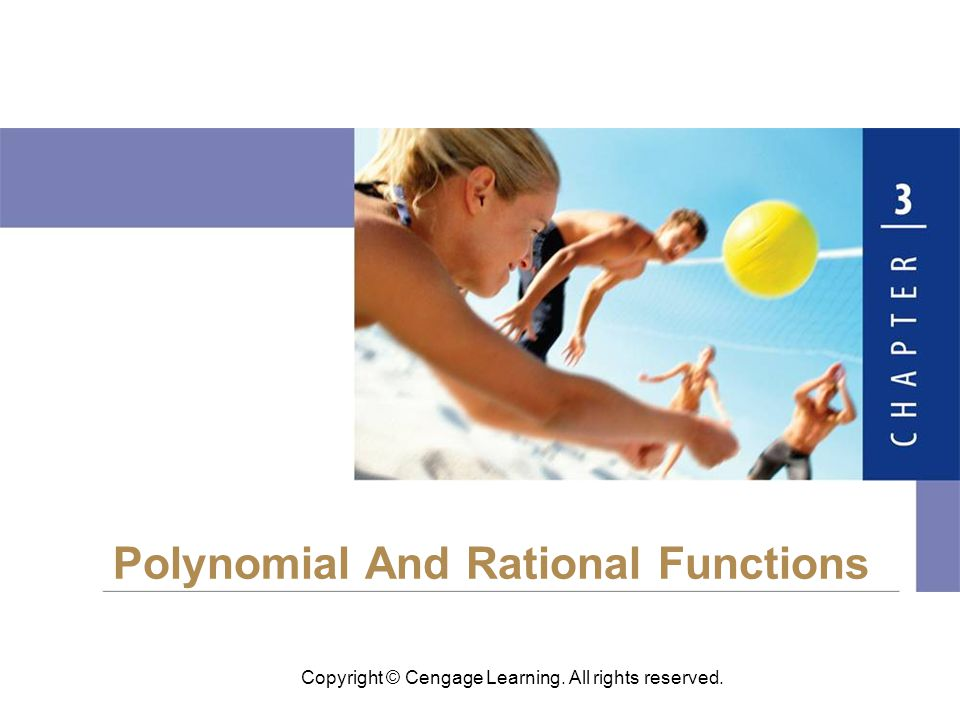Copyright © Cengage Learning. All rights reserved. Polynomial And Rational Functions
