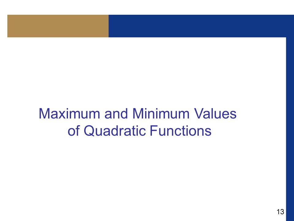 13 Maximum and Minimum Values of Quadratic Functions