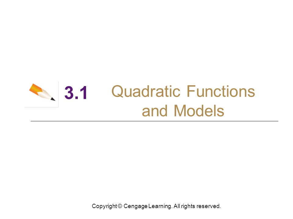 Copyright © Cengage Learning. All rights reserved. 3.1 Quadratic Functions and Models