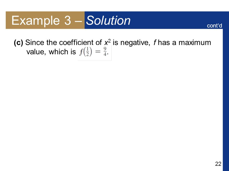 22 Example 3 – Solution (c) Since the coefficient of x 2 is negative, f has a maximum value, which is cont'd